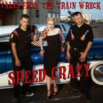 Speed Crazy - Tales From The Train Wreck (2006)