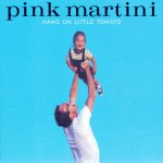 Pink Martini - Hang On Little Tomato (2004)