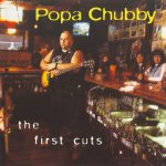 Popa Chubby - The First Cuts (1996)