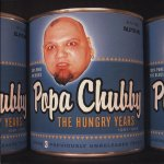 Popa Chubby - The Hungry Years (2003)