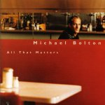 Michael Bolton - All That Matters (1997)